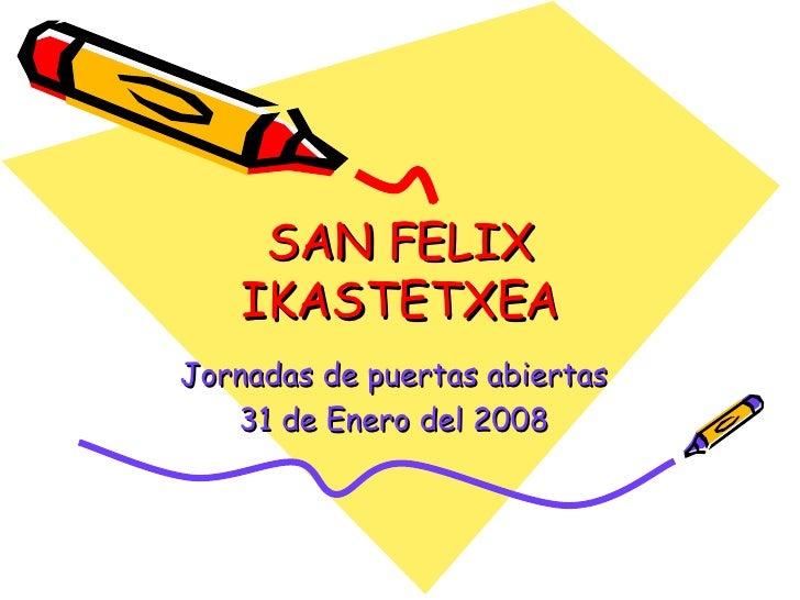 SAN FELIX IKASTETXEA Jornadas de puertas abiertas 31 de Enero del 2008
