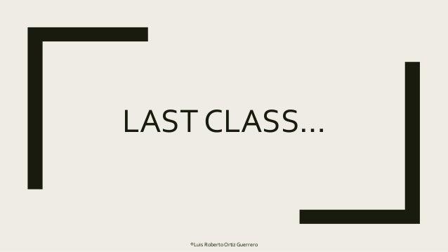 LAST CLASS… ®Luis RobertoOrtiz Guerrero