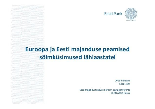 Euroopa ja Eesti majanduse peamised sõlmküsimused lähiaastatel  Ardo Hansson Eesti Pank Eesti Majandusteaduse Seltsi 9. aa...