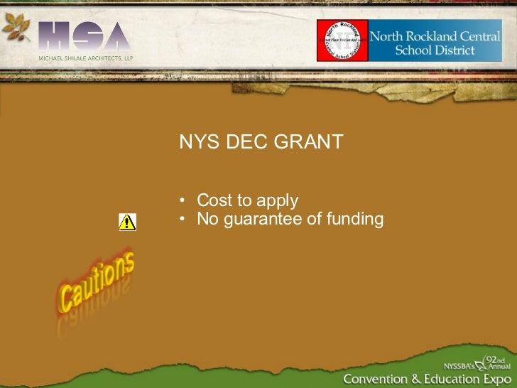 <ul><ul><li>Cost to apply </li></ul></ul><ul><ul><li>No guarantee of funding </li></ul></ul>NYS DEC GRANT