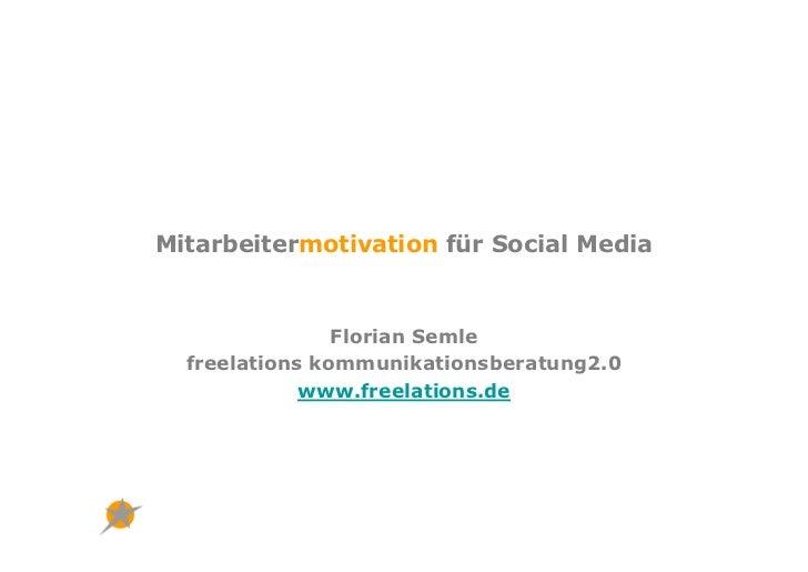 Mitarbeitermotivation für Social Media                Florian Semle  freelations kommunikationsberatung2.0             www...