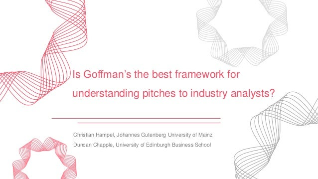 Is Goffman's the best framework for understanding pitches to industry analysts? Christian Hampel, Johannes Gutenberg Unive...