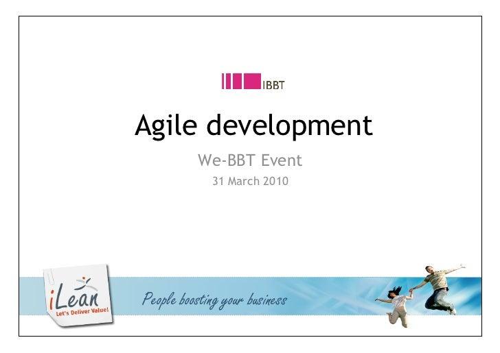 Agile development                      We-BBT Event                         31 March 2010               People boosting yo...