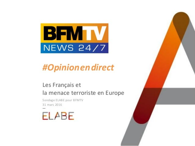 #Opinion.en.direct Les Français et la menace terroriste en Europe Sondage ELABE pour BFMTV 31 mars 2016