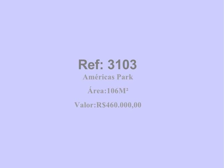 Ref: 3103 Américas Park Área:106M² Valor:R$460.000,00