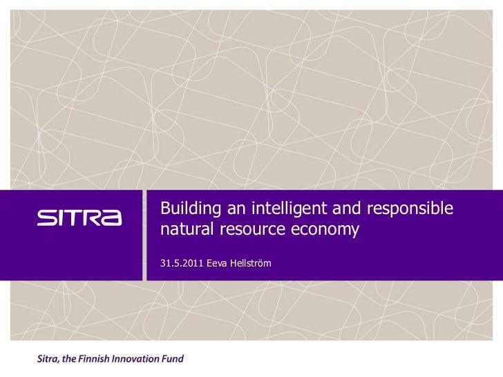 Building an intelligent and responsiblenaturalresourceeconomy31.5.2011 Eeva Hellström<br />