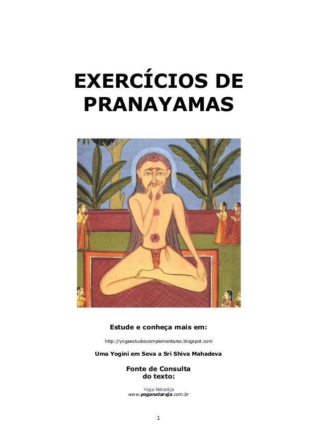 1 EXERCÍCIOS DE PRANAYAMAS Estude e conheça mais em: http://yogaestudoscomplementares.blogspot.com Uma Yogini em Seva a Sr...
