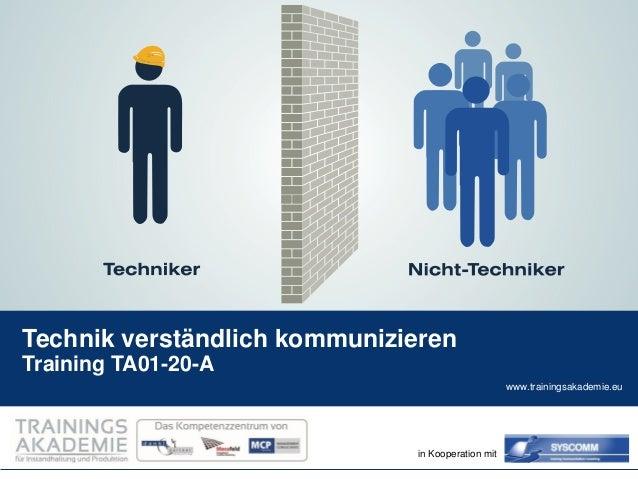 www.trainingsakademie.eu  in Kooperation mit  Technik verständlich kommunizieren  Training TA01-20-A