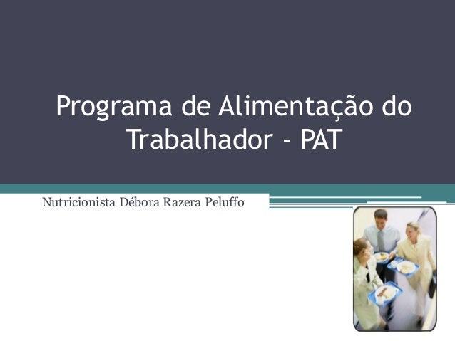 Programa de Alimentação do Trabalhador - PAT Nutricionista Débora Razera Peluffo