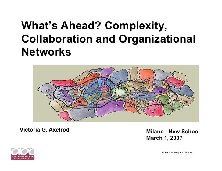What's Ahead? Complexity, Collaboration and Organizational Networks     Victoria G. Axelrod   Milano –New School          ...