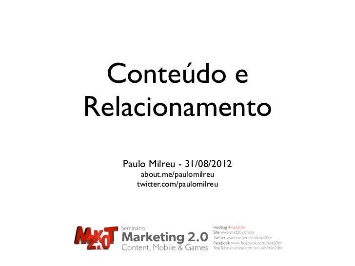 Conteúdo eRelacionamento  Paulo Milreu - 31/08/2012      about.me/paulomilreu     twitter.com/paulomilreu