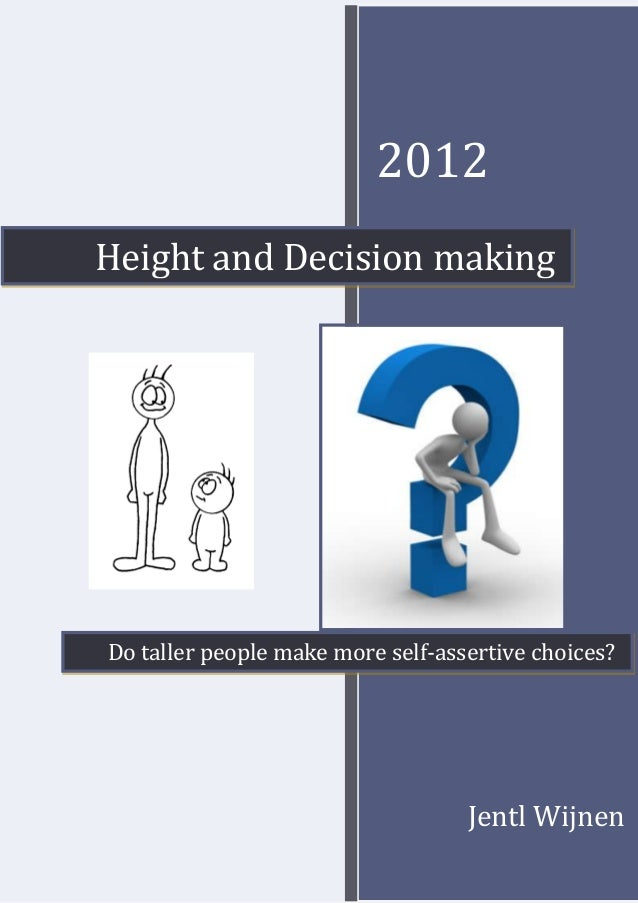 2012Height and Decision makingDo taller people make more self-assertive choices?                                   Jentl W...