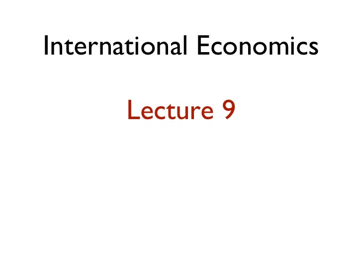 International Economics      Lecture 9