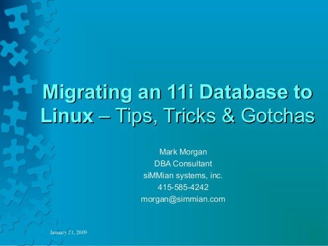 Migrating an 11i Database toLinux – Tips, Tricks & Gotchas                        Mark Morgan                       DBA Co...