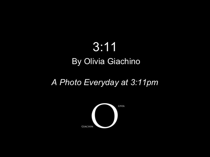 3:11    By Olivia GiachinoA Photo Everyday at 3:11pm