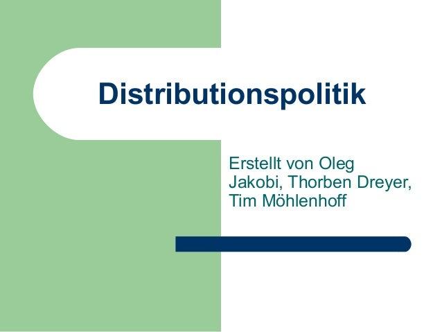 Distributionspolitik Erstellt von Oleg Jakobi, Thorben Dreyer, Tim Möhlenhoff