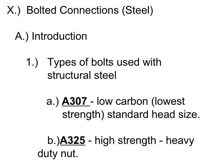 <ul><li>X.)  Bolted Connections (Steel) </li></ul><ul><li> A.) Introduction </li></ul><ul><li>1.) Types of bolts used with...