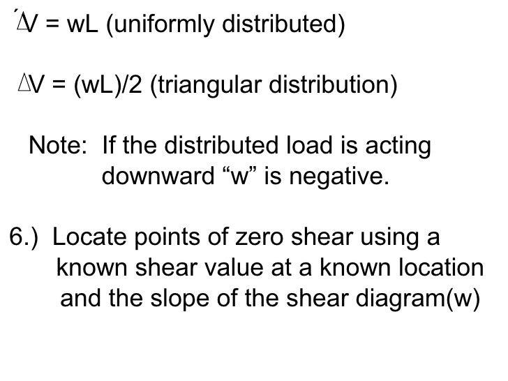 <ul><li> V = wL (uniformly distributed) </li></ul><ul><li>V = (wL)/2 (triangular distribution) </li></ul><ul><li>Note: ...