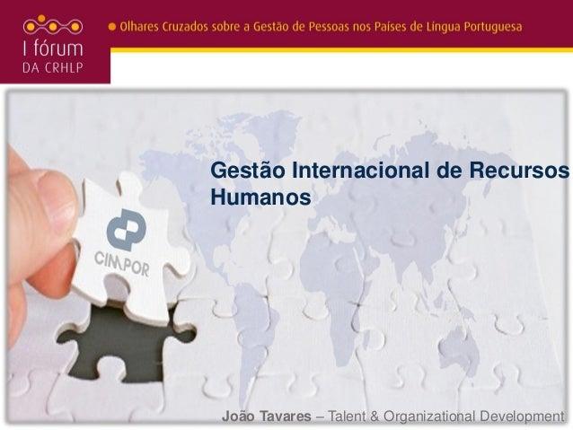 Gestão Internacional de RecursosHumanos João Tavares – Talent & Organizational Development
