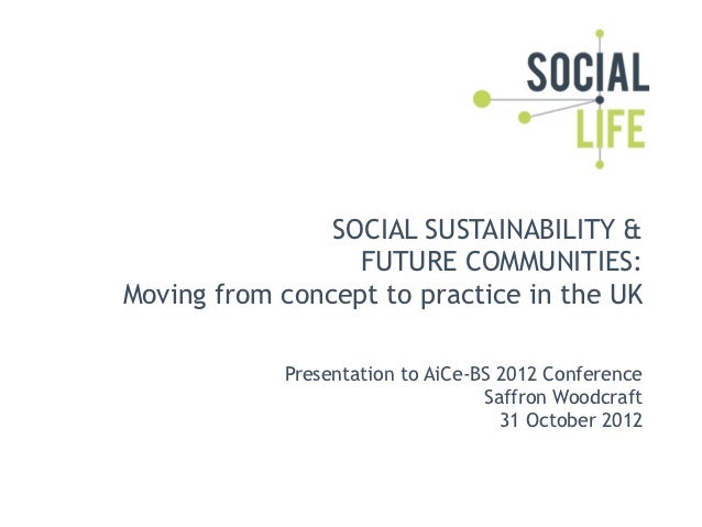 SOCIAL SUSTAINABILITY &                  FUTURE COMMUNITIES:Moving from concept to practice in the UK            Presentat...