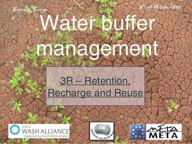 Kajiado, Kenya                   31th of October2012         Water buffer         management                   3R – Retent...