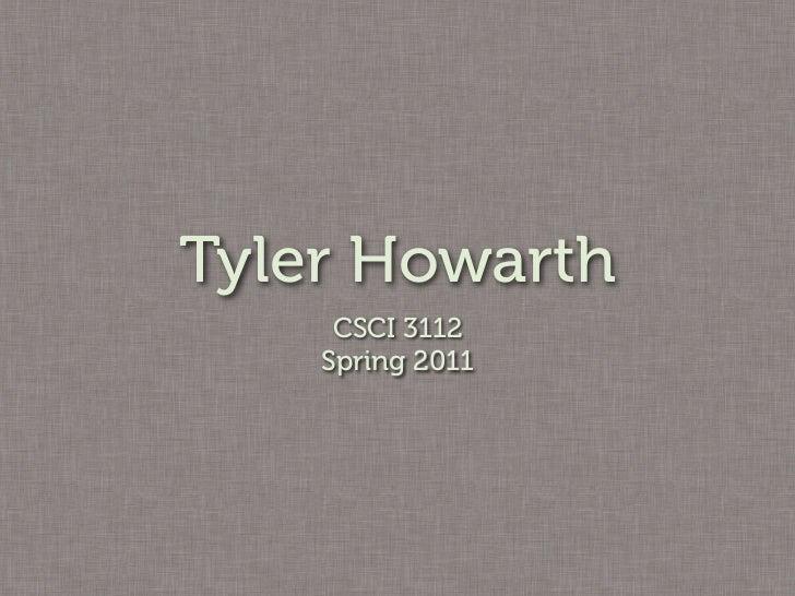 Tyler Howarth     CSCI 3112    Spring 2011