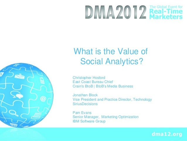 What is the Value of Social Analytics?Christopher HosfordEast Coast Bureau ChiefCrains BtoB | BtoBs Media BusinessJonathan...
