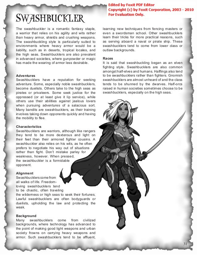 31 The swashbuckler is a romantic fantasy staple, a warrior that relies on his agility and wits rather than heavy armor, s...