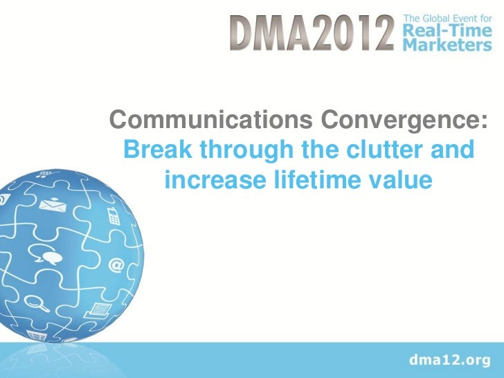 Communications Convergence: Break through the clutter and    increase lifetime value