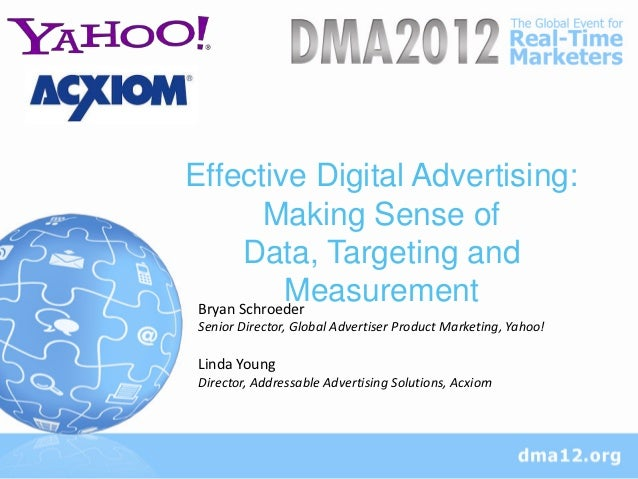 Effective Digital Advertising:          Making Sense of        Data, Targeting and             Measurement Bryan Schroeder...