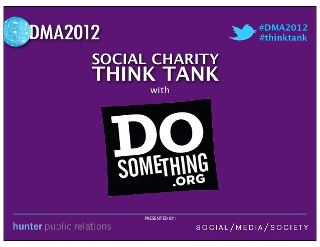 #DMA2012                     #thinktankSOCIAL CHARITYTHINK TANK       with     PRESENTED BY: