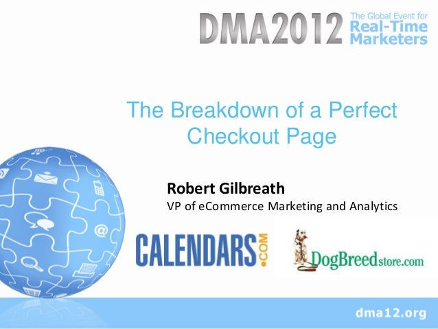 The Breakdown of a Perfect     Checkout Page   Robert Gilbreath   VP of eCommerce Marketing and Analytics