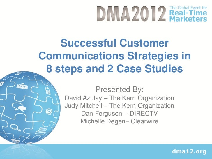 Successful CustomerCommunications Strategies in 8 steps and 2 Case Studies              Presented By:    David Azulay – Th...