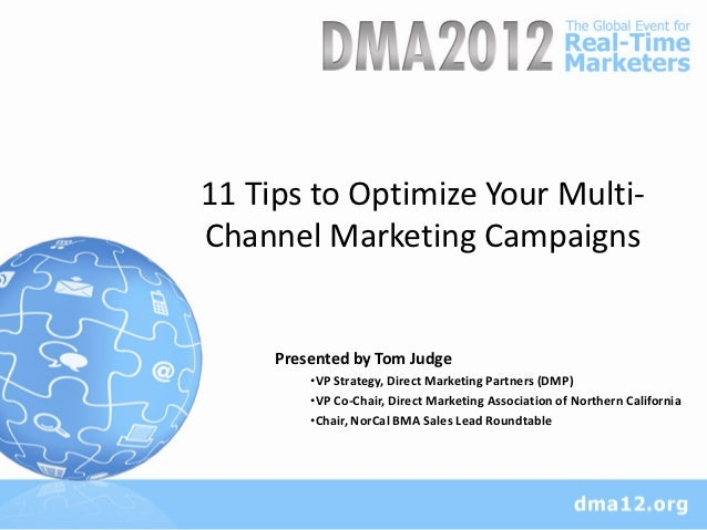11 Tips to Optimize Your Multi-Channel Marketing Campaigns     Presented by Tom Judge         •VP Strategy, Direct Marketi...