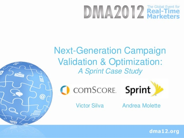 Next-Generation Campaign  Section Title Validation & Optimization:     A Sprint Case Study     Victor Silva   Andrea Molette