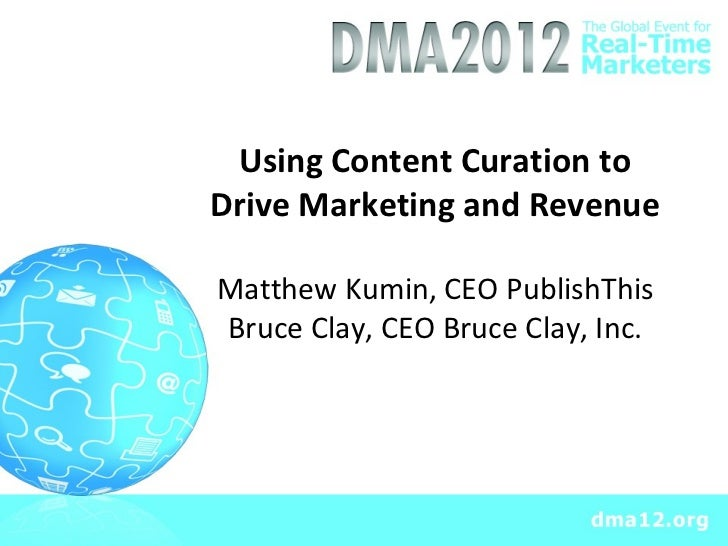 Using Content Curation toDrive Marketing and RevenueMatthew Kumin, CEO PublishThisBruce Clay, CEO Bruce Clay, Inc.