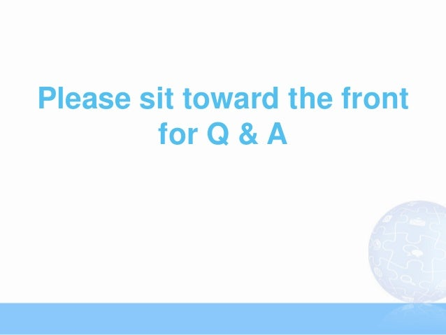 Please sit toward the front        for Q & A