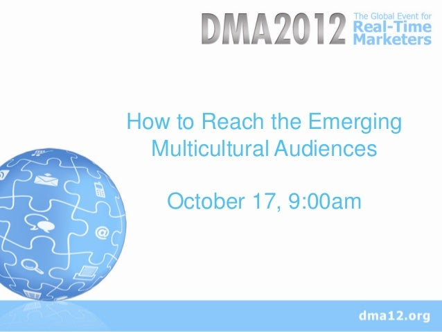How to Reach the Emerging  Multicultural Audiences   October 17, 9:00am