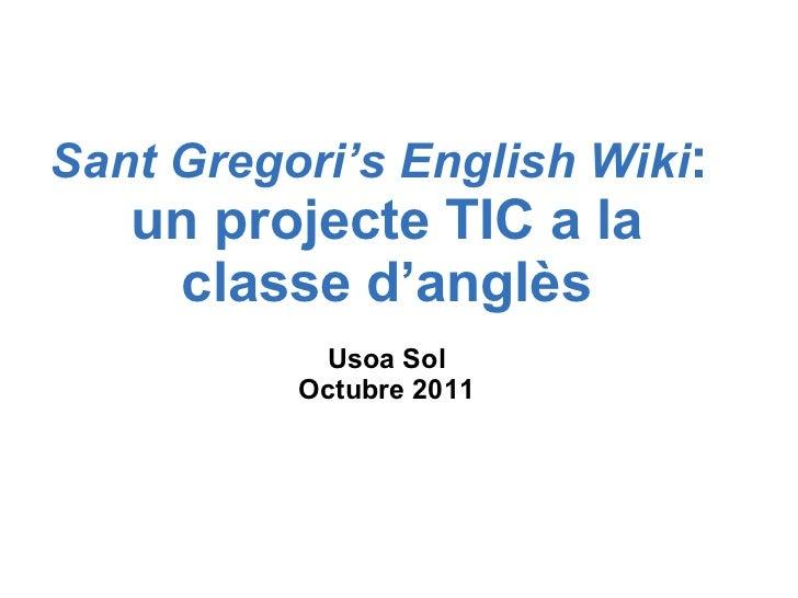 Sant Gregori's English Wiki :  un projecte TIC a la classe d'anglès Usoa Sol Octubre 2011