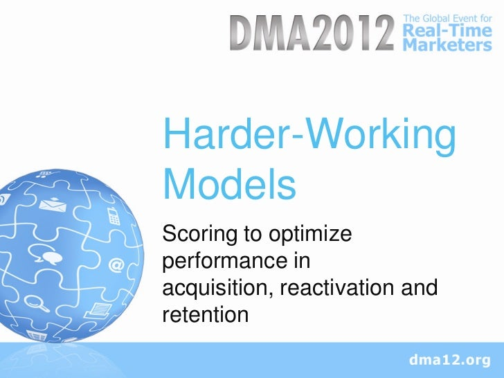 Harder-WorkingModelsScoring to optimizeperformance inacquisition, reactivation andretention