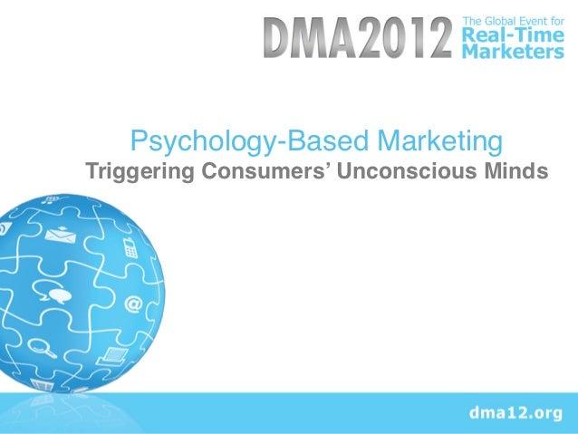 Psychology-Based Marketing       Triggering Consumers' Unconscious Minds!