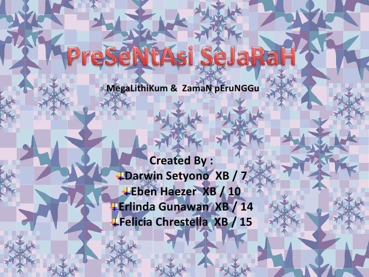 PreSeNtAsiSeJaRaH<br />MegaLithiKum &  ZamaNpEruNGGu<br />Created By :<br />Darwin Setyono  XB / 7<br />EbenHaezer  XB / 1...