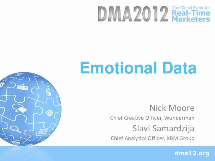 Emotional Data                  Nick Moore   Chief Creative Officer, Wunderman           Slavi Samardzija   Chief Analytic...