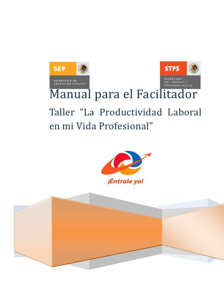 """Manual para el FacilitadorTaller """"La Productividad Laboralen mi Vida Profesional"""""""