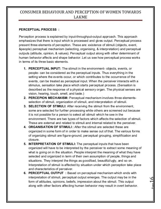 CONSUMER BEHAVIOUR AND PERCEPTION OF WOMEN TOWARDS LAKME Page16 PERCEPTUAL PROCESS : Perception process is explained by in...