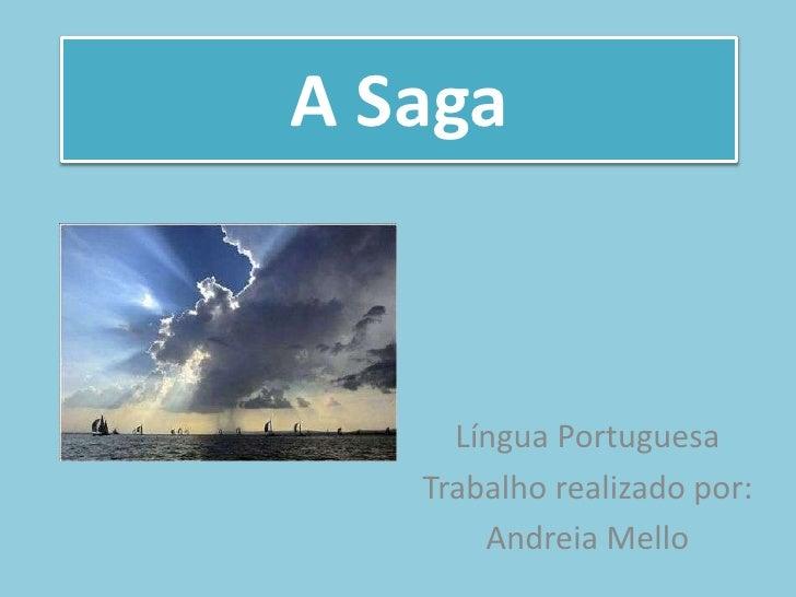 A Saga     Língua Portuguesa   Trabalho realizado por:       Andreia Mello