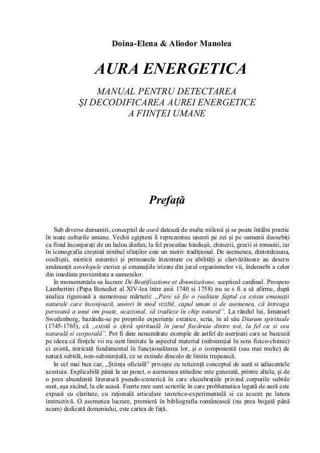 Doina-Elena & Aliodor Manolea  AURA ENERGETICA MANUAL PENTRU DETECTAREA ŞI DECODIFICAREA AUREI ENERGETICE A FIINŢEI UMANE ...