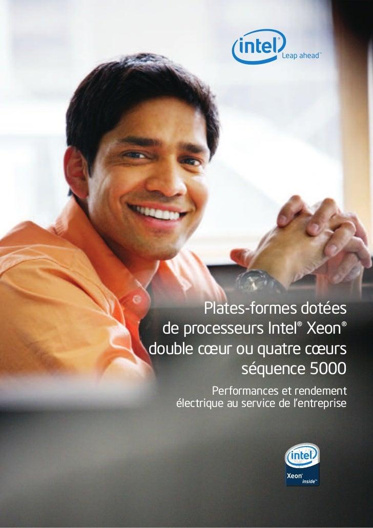 Plates-formes dotées  de processeurs Intel® Xeon®double cœur ou quatre cœurs              séquence 5000           Performa...