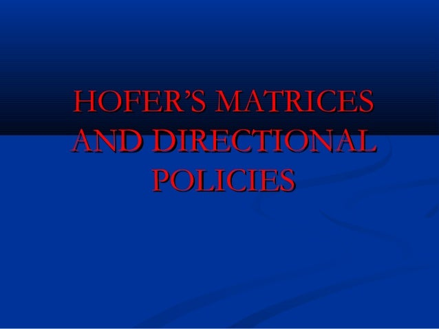 HOFER'S MATRICESAND DIRECTIONAL    POLICIES