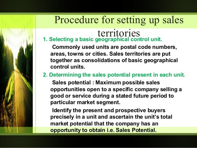 designing the sales territories Sales territories form the fundamental infrastructure of sales management because territories define the jurisdiction that salespeople and channel managers have over accounts, contacts, households, partners, and associated transactions territories provide the rules for automatically assigning.